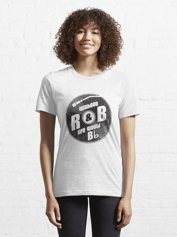 Alternate view of Without R&B Life Would B Flat - Funny Music Quotes Gift Essential T-Shirt