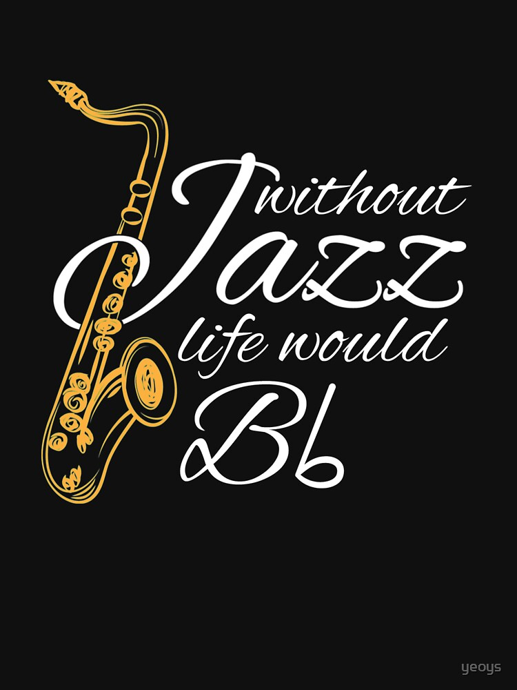 Without Jazz Life Would B Flat - Funny Music Quotes Gift by yeoys