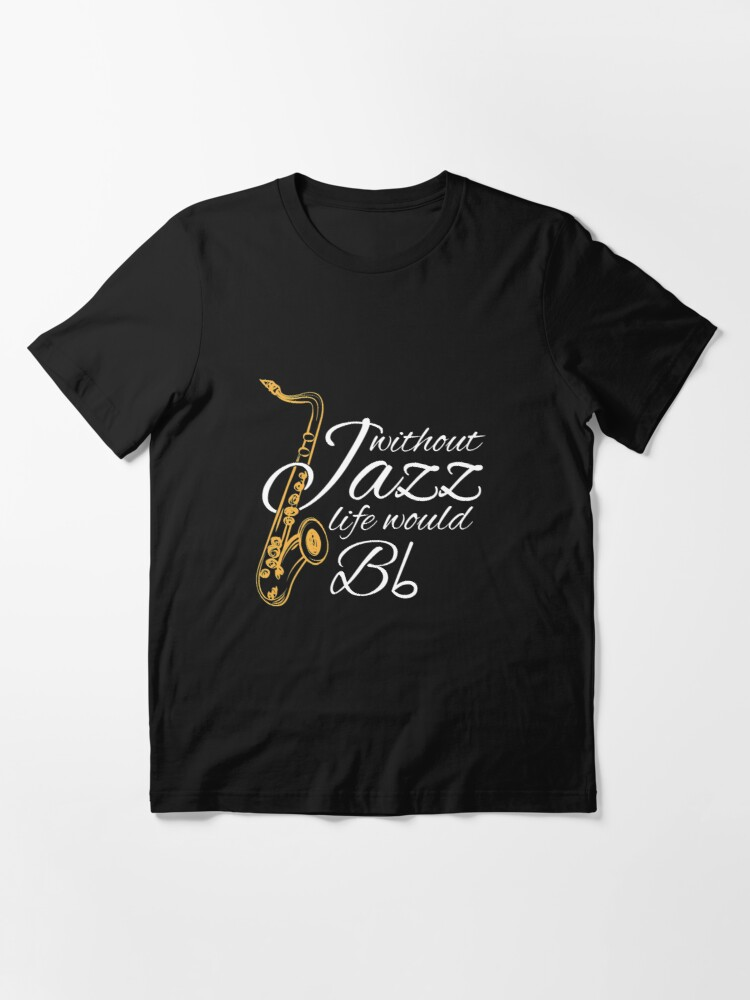 Alternate view of Without Jazz Life Would B Flat - Funny Music Quotes Gift Essential T-Shirt