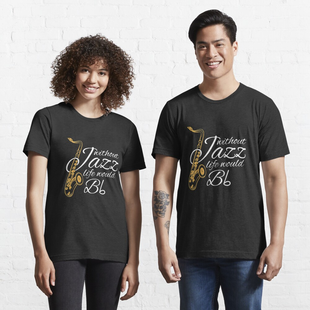 Without Jazz Life Would B Flat - Funny Music Quotes Gift Essential T-Shirt