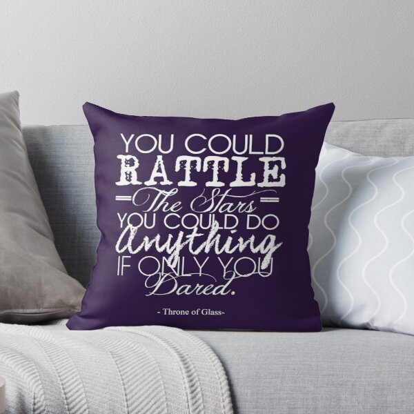 """""""You could rattle the stars..."""" Throne of Glass Throw Pillow"""