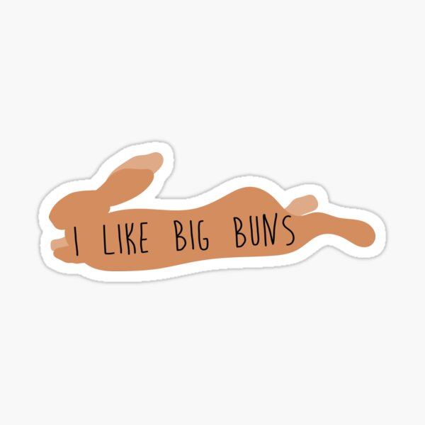 I LIKE BIG BUNS Sticker