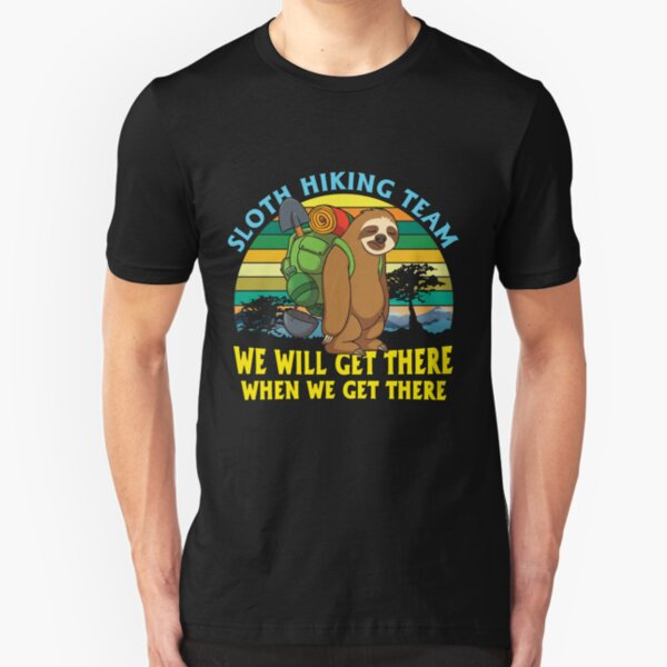 Sloth Hiking Team We'll Get There When We Get There  Slim Fit T-Shirt