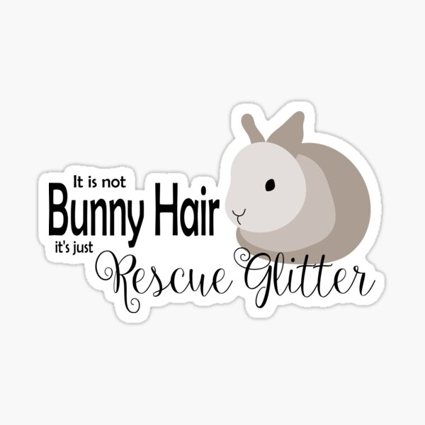 IT'S NOT BUNNY HAIR IT'S RESCUE GLITTER Sticker