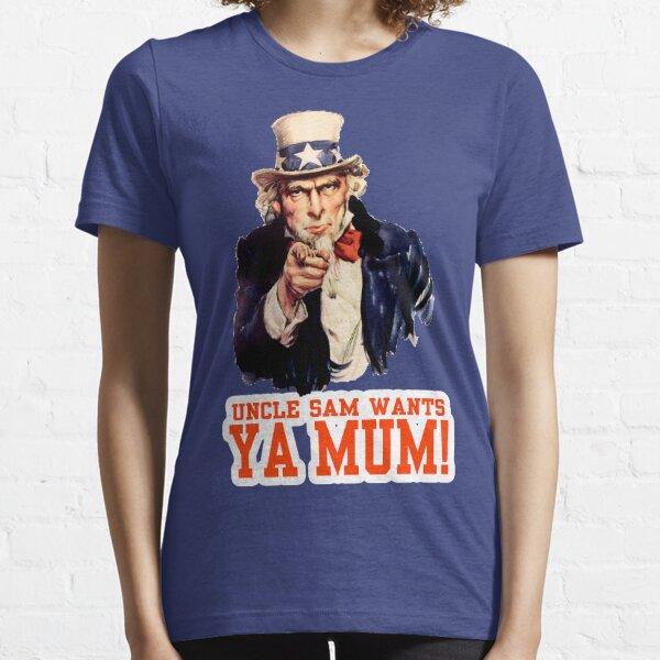 Uncle sam wants.... YA MUM Essential T-Shirt