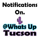 Notifications On by whatsuptucson