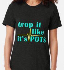 Drop It Like It's POTS Tri-blend T-Shirt