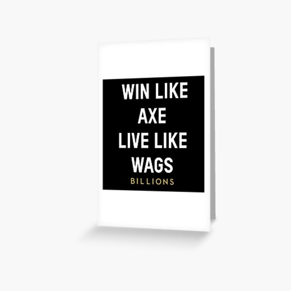 Win as Ax, live as Wags Greeting Card