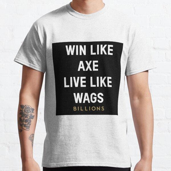 Gana como Axe, vive como Wags Camiseta clásica
