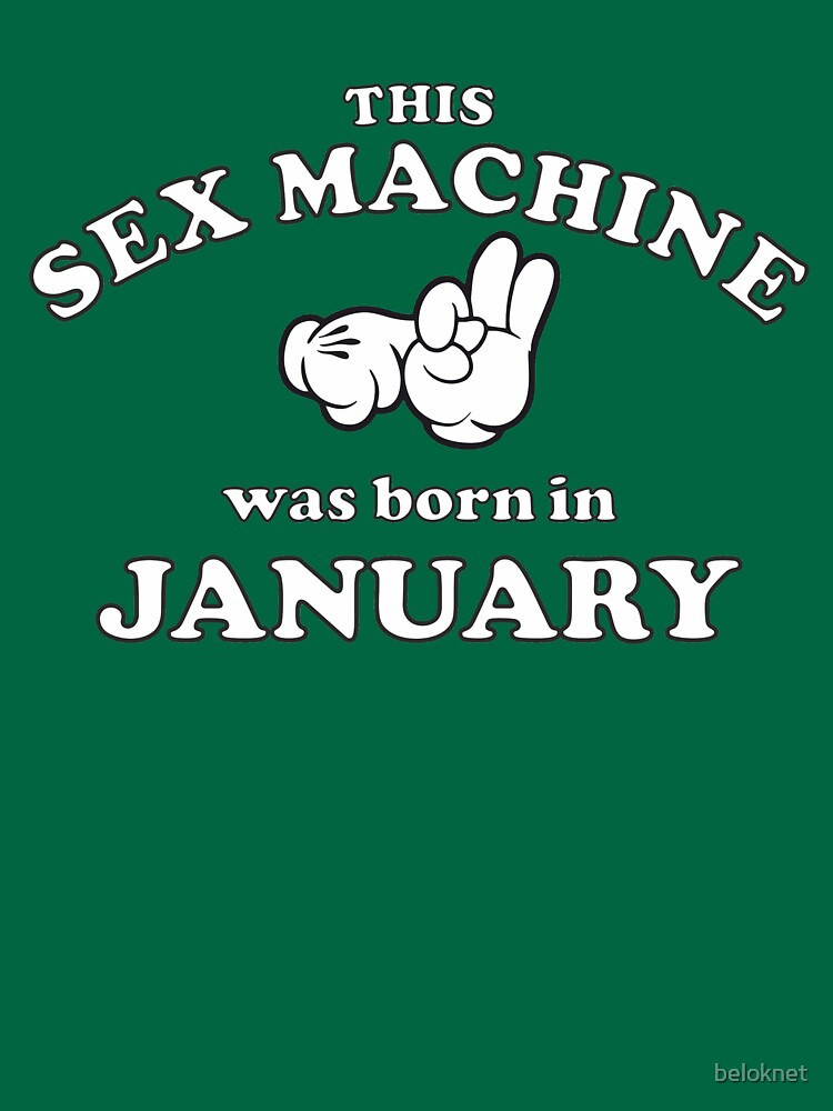 This Sex Machine Was Born In January by beloknet