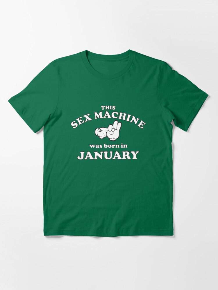 Alternate view of This Sex Machine Was Born In January Essential T-Shirt