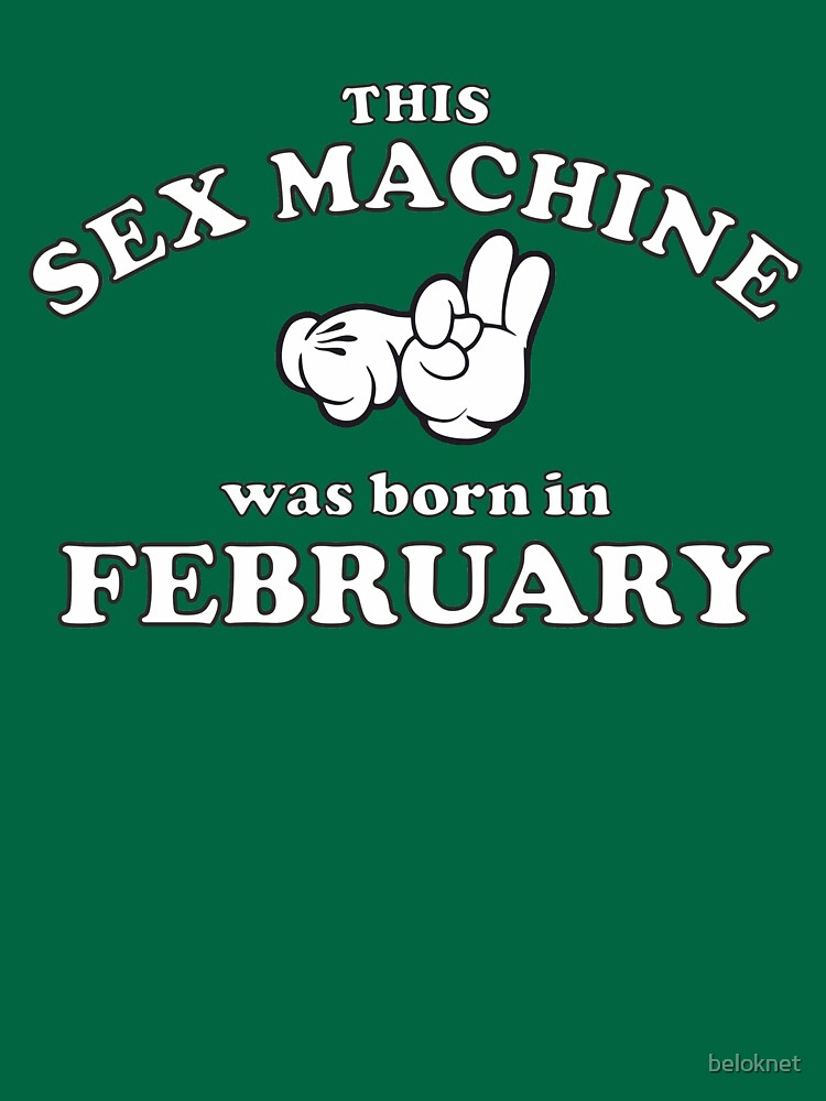This Sex Machine Was Born In February by beloknet