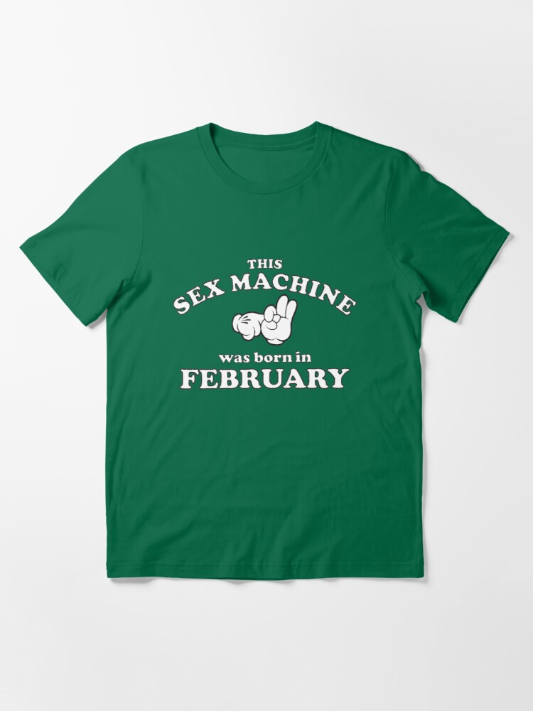 Alternate view of This Sex Machine Was Born In February Essential T-Shirt