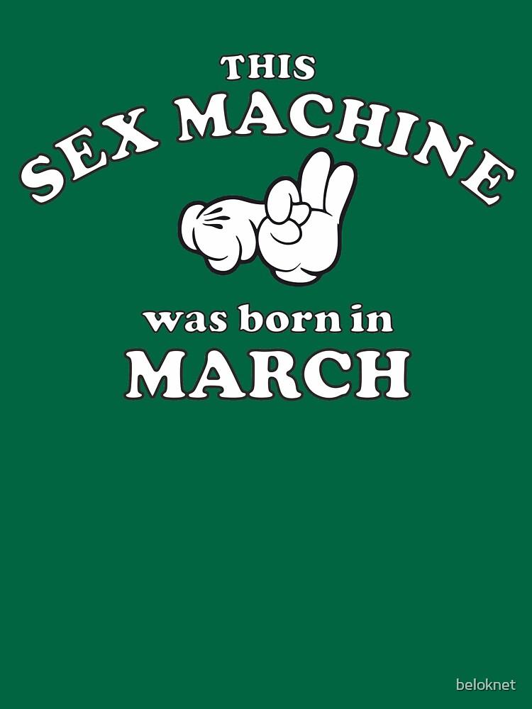 This Sex Machine Was Born In March by beloknet