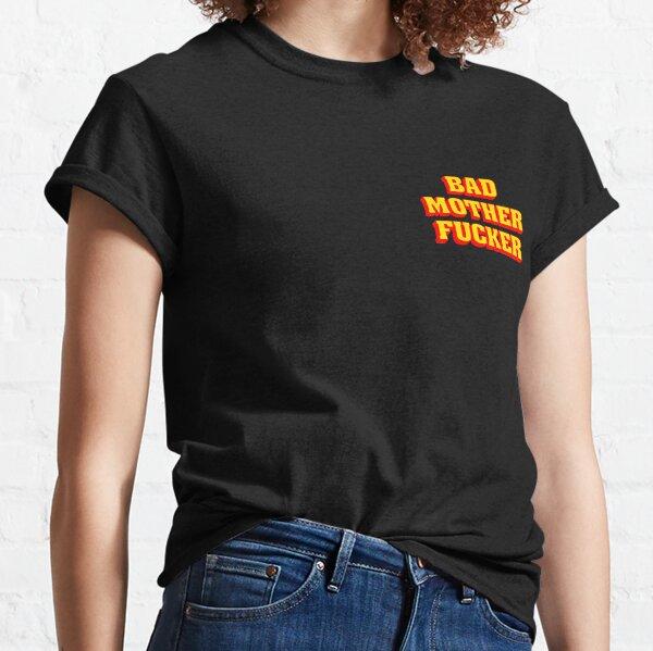 BAD MOTHER FUCKER Classic T-Shirt