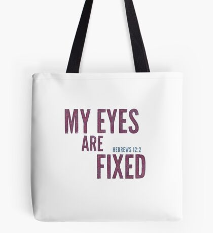 My eyes are fixed - Hebrews 12:2 Tote Bag