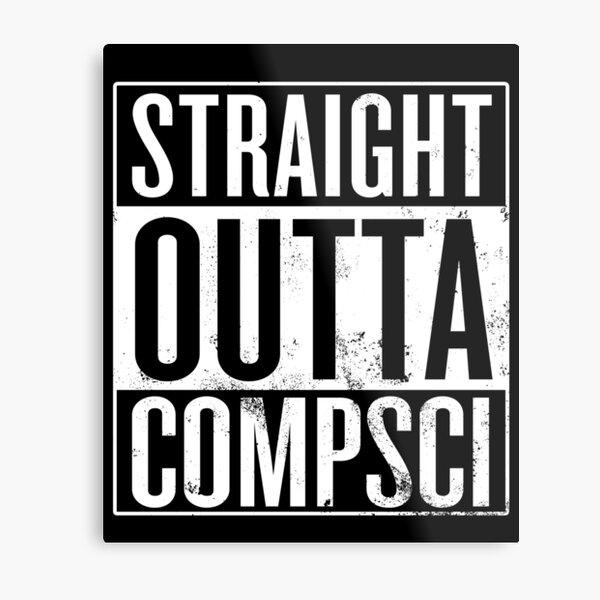 Straight Outta Compsci Metal Print