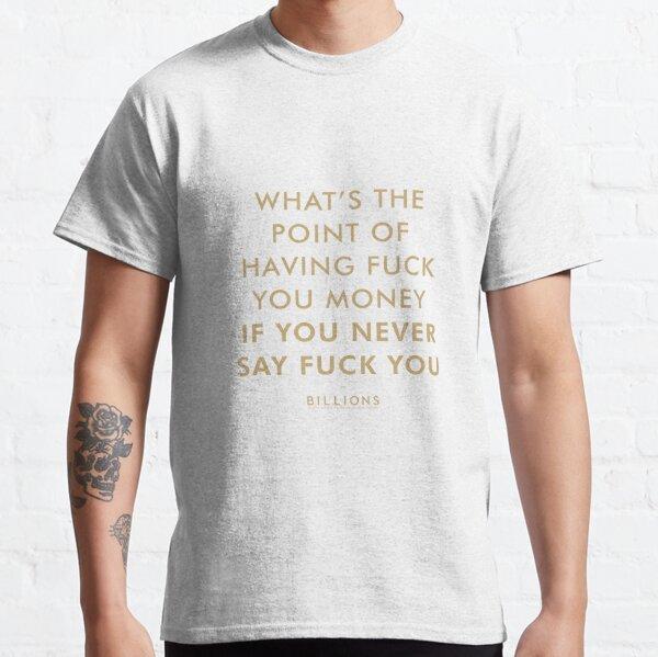 Billones, ¿qué sentido tiene tener dinero de FU? Camiseta clásica