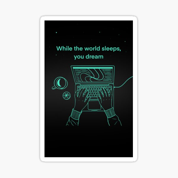 While the world sleeps, you dream Sticker