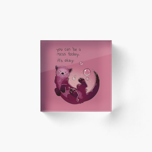 """""""You Can Be a Mess Today"""" Encouraging Otter Acrylic Block"""