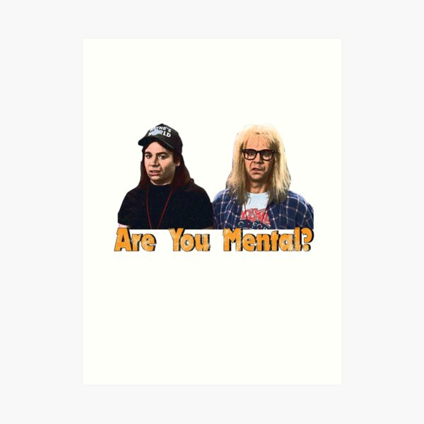 Wayne's World Vintage Distressed, Are You Mental? Art Print