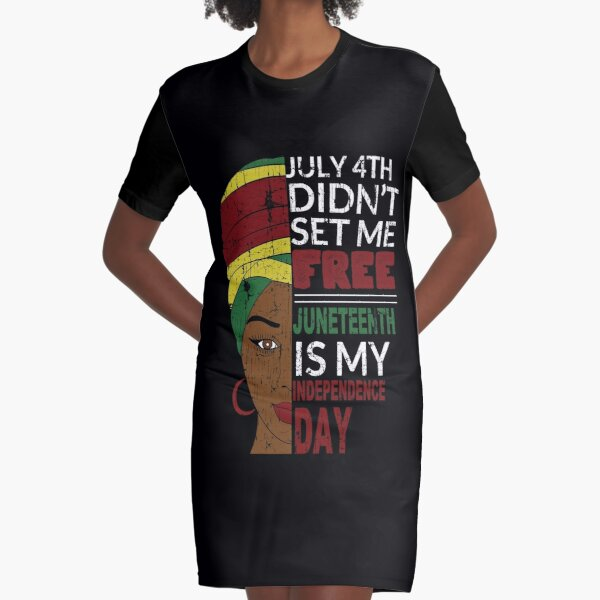Juneteenth Is My Independence Day Not July 4th Graphic T-Shirt Dress