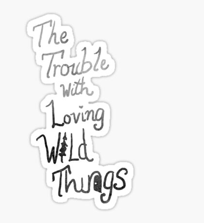 Trouble with loving wild things Sticker