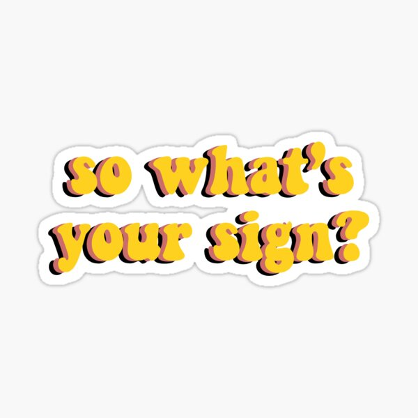 What's your sign? Sticker