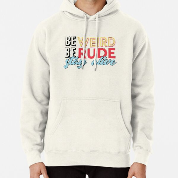Be Weird, Be Rude, Stay Alive Pullover Hoodie
