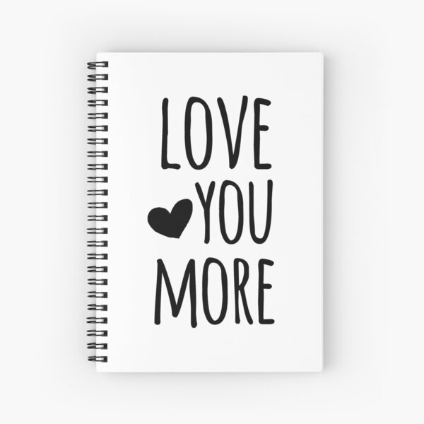 Love You More Quote Spiral Notebook