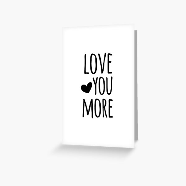 Love You More Quote Greeting Card