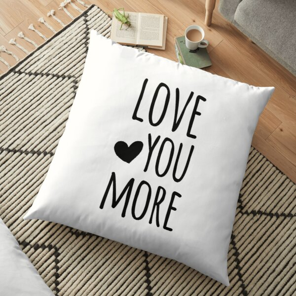 Love You More Quote Floor Pillow