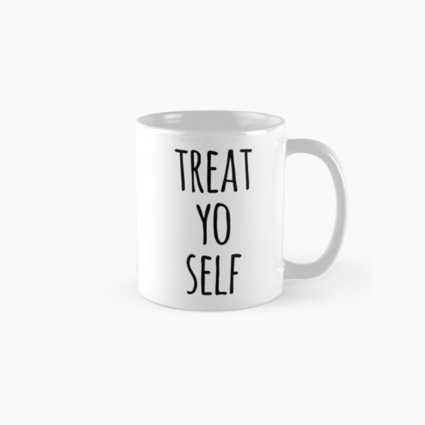 Treat Yo Self Funny Quote Classic Mug
