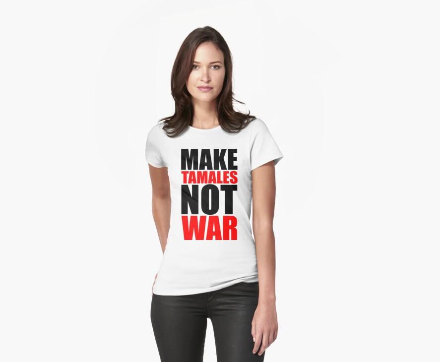 Make Tamales Not War by LatinoTime