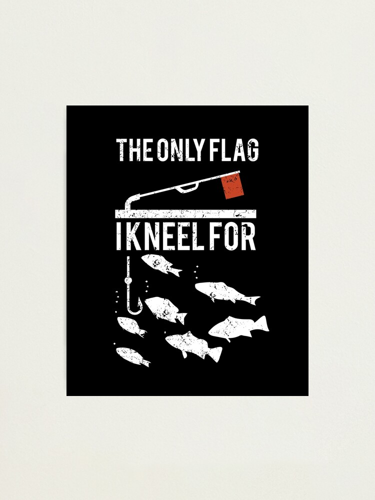 Download The Only Flag I Kneel For Ice Fishing T Shirt Photographic Print By Johnii1422 Redbubble
