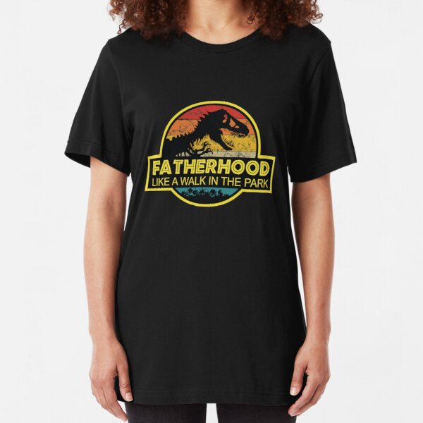 Fatherhood Like A Walk In The Park Fathers Day Dad Gifts  Slim Fit T-Shirt