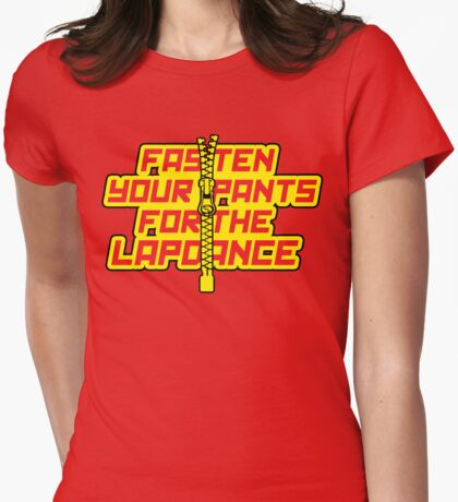 Fasten Your Pants For The Lapdance! T-Shirt