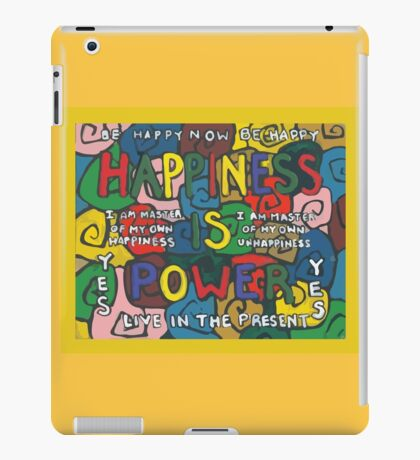 Happiness is Power - Be Happy Now - Live in the Present - Yes iPad Case/Skin