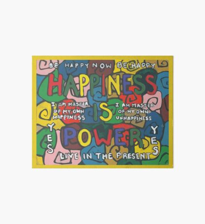 Happiness is Power - Be Happy Now - Live in the Present - Yes Art Board Print