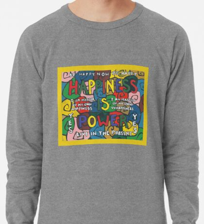 Happiness is Power - Be Happy Now - Live in the Present - Yes Lightweight Sweatshirt