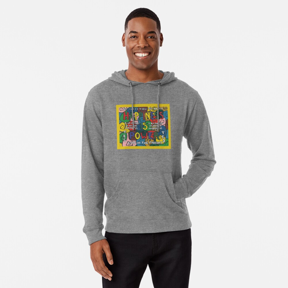 Happiness is Power - Be Happy Now - Live in the Present - Yes Lightweight Hoodie