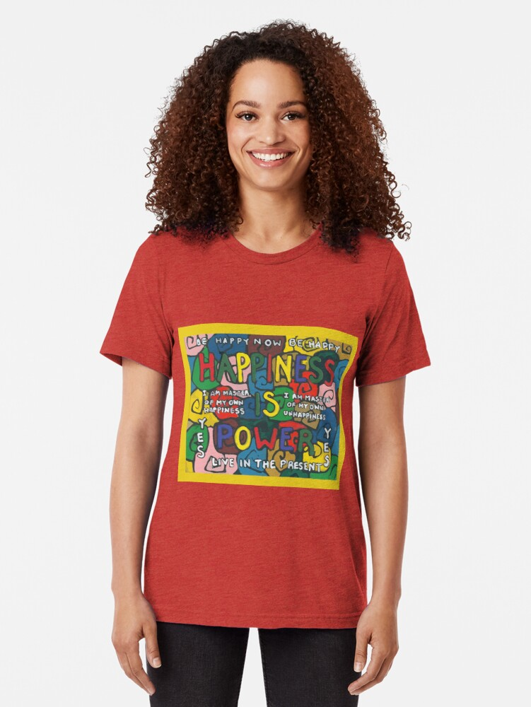 Alternate view of Happiness is Power - Be Happy Now - Live in the Present - Yes Tri-blend T-Shirt