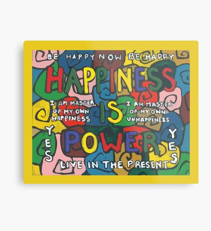 Happiness is Power - Be Happy Now - Live in the Present - Yes Metal Print