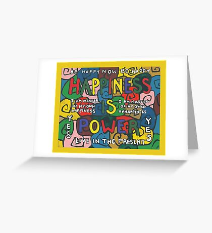 Happiness is Power - Be Happy Now - Live in the Present - Yes Greeting Card
