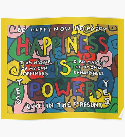 Happiness is Power - Be Happy Now - Live in the Present - Yes Poster