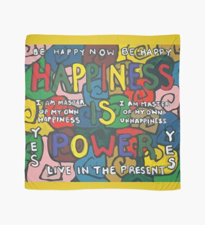 Happiness is Power - Be Happy Now - Live in the Present - Yes Scarf