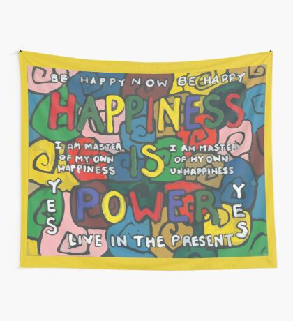 Happiness is Power - Be Happy Now - Live in the Present - Yes Wall Tapestry
