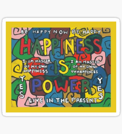 Happiness is Power - Be Happy Now - Live in the Present - Yes Sticker