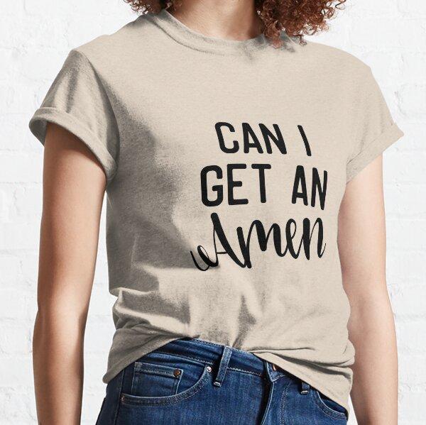 Can I Get An Amen Classic T-Shirt