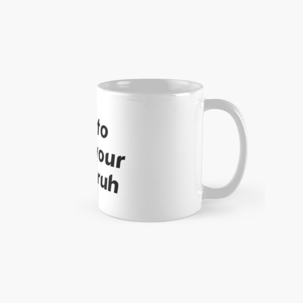 time to start your day bruh Classic Mug